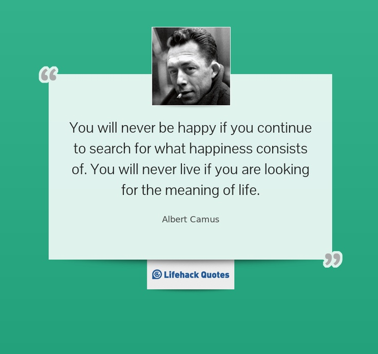 """""""You will never be happy if you continue to search for what happiness consists of. You will never live if you are looking for the meaning of life."""" -- Albert Camus  6 adjustments you can make:  http://www.lifehack.org/articles/lifestyle/6-attitude-adjustments-change-your-life.html"""