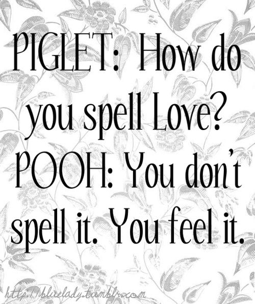 Pooh had love down to a T: Heart-smile.  You feel it deep down