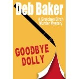 Goodbye Dolly: A Gretchen Birch Mystery (A Gretchen Birch Murder Mystery) (Kindle Edition)By Deb Baker