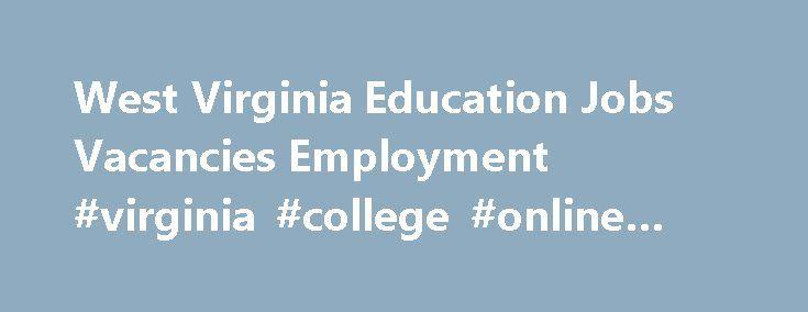 West Virginia Education Jobs Vacancies Employment #virginia #college #online #jobs http://los-angeles.remmont.com/west-virginia-education-jobs-vacancies-employment-virginia-college-online-jobs/  # RESA Jobs These are jobs found in West Virginia Regional Education Service Agencies (RESAs). STARBASE Teacher Vacancies These are jobs found at the WV STARBASE Academy. Mountaineer ChalleNGe Academy Jobs These are jobs found at the Mountaineer ChalleNGe Academy. MURC Jobs These are jobs found at…