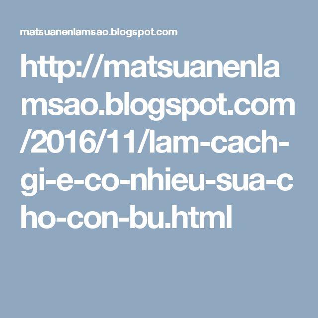 http://matsuanenlamsao.blogspot.com/2016/11/lam-cach-gi-e-co-nhieu-sua-cho-con-bu.html
