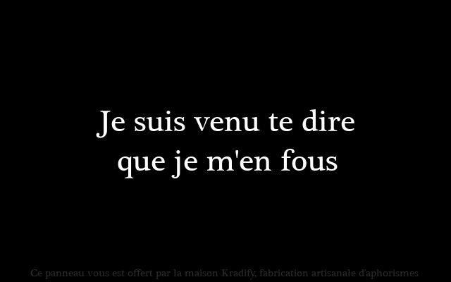 #penseedujour: Je suis venu te dire que je m'en fous | #quotes by Kradify (Karl Ochs) | #citations