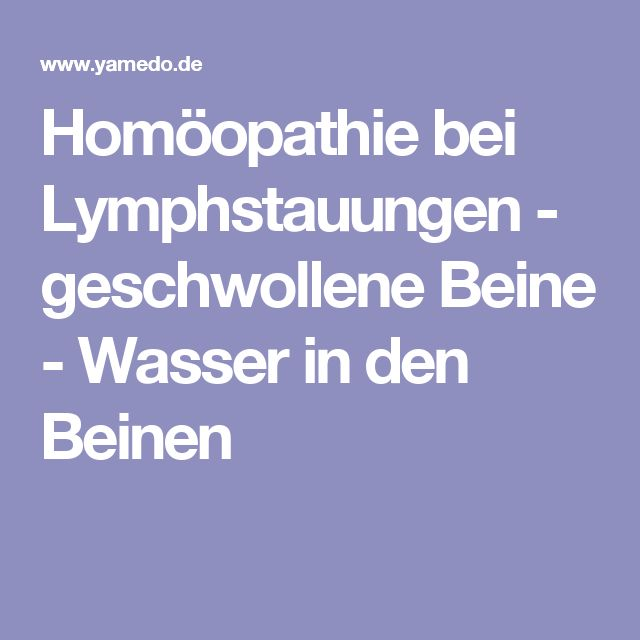 Homöopathie bei Lymphstauungen - geschwollene Beine - Wasser in den Beinen