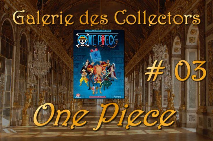Galerie des Collectors #03 One Piece chez Hachette