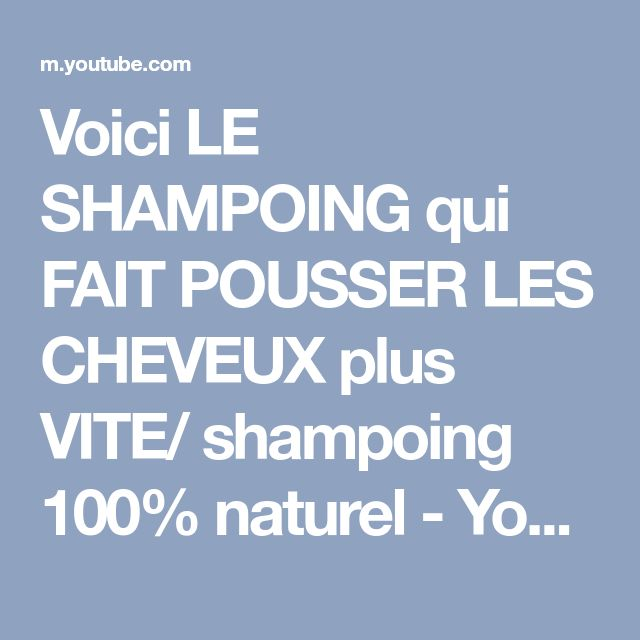 Voici LE SHAMPOING qui FAIT POUSSER LES CHEVEUX plus VITE/ shampoing 100% naturel - YouTube