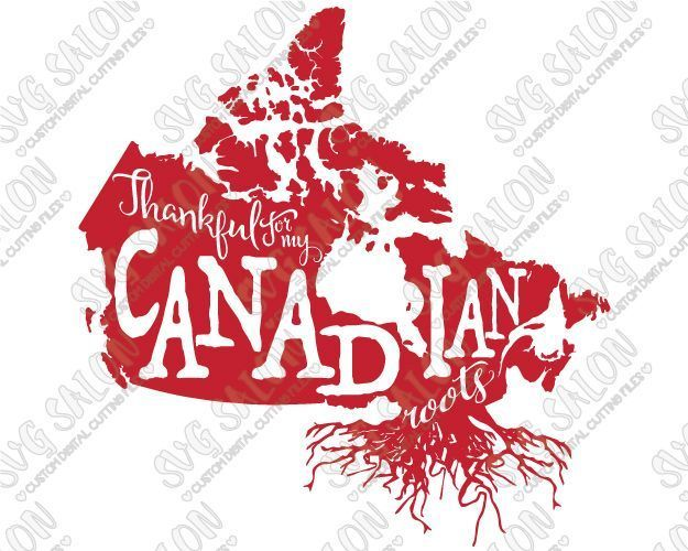 Thankful For My Canadian Roots Canada Pride Custom DIY Vinyl Shirt Decal Cutting File in SVG, EPS, DXF, JPEG, and PNG Format