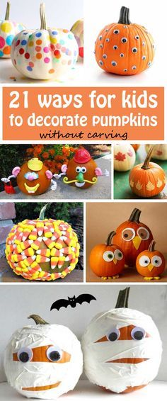 21 ways for kids to decorate pumpkins without carving. Great ideas for the cutest pumpkins. Great for kids of any age!