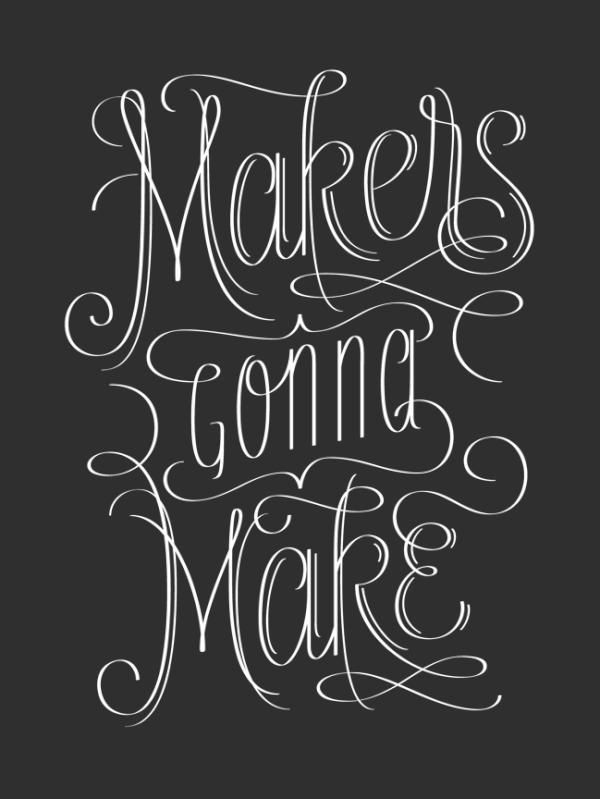 Makers Gonna Make   judelandry: Maker Gonna, Famous Quotes, Crafts Rooms, Quotes Inspiration, Motivation Quotes, Typography Scripts, Graphics Design Poster, Quotes Collection, Jude Landri