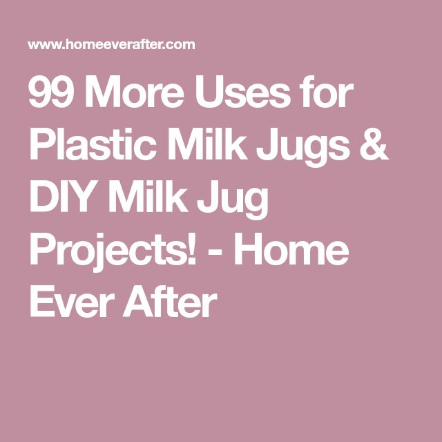 99 More Uses for Plastic Milk Jugs & DIY Milk Jug Projects! - Home Ever After