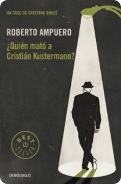 ¿Quién mató a Cristián Kustermann? Roberto Ampuero (2013).