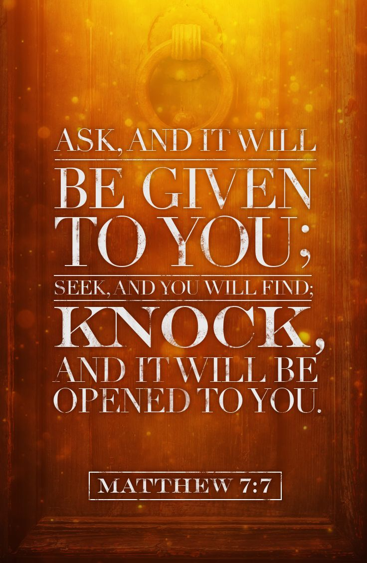 Ask and it will be given to you seek and you will find