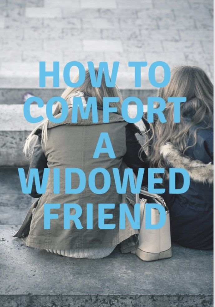 How To Comfort Your Widowed Friend With Images Grieving Friend