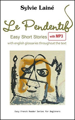 Le Pendentif, Easy Short Stories in French for Beginners with MP3: with English Glossaries throughout the Text (2nd edition) (Easy French Reader Series for Beginners t. 1) (French Edition) by Sylvie Lainé, http://www.amazon.com/dp/B00BBV6E20/ref=cm_sw_r_pi_dp_5NQhvb0E4QDRV