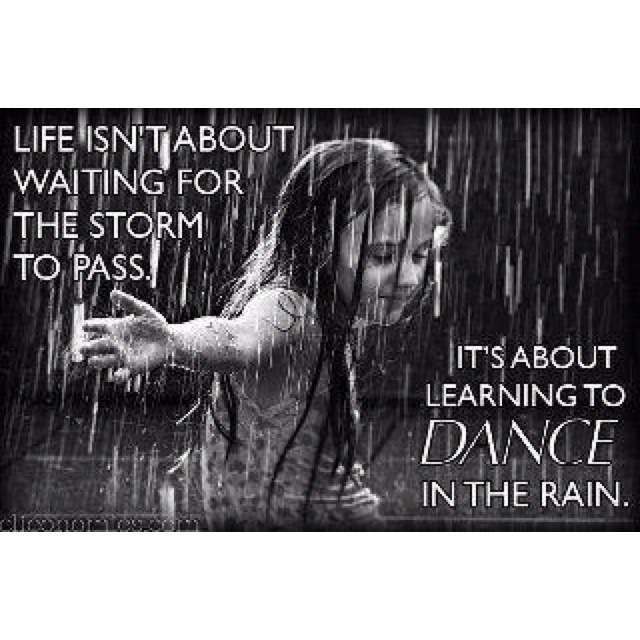 Dance in the rainLife, Wisdom, Things, Storms, Favorite Quotes, Living, Inspiration Quotes, Dance, Rain