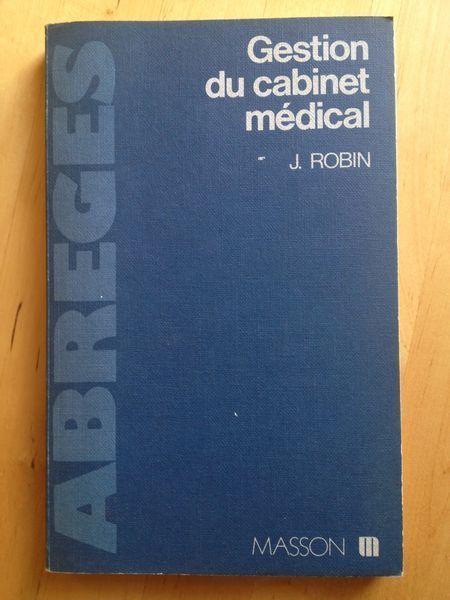 #médecine : Gestion Du Cabinet Médical - Jean Robin. Masson, 1986. X + 166 pp. brochées.