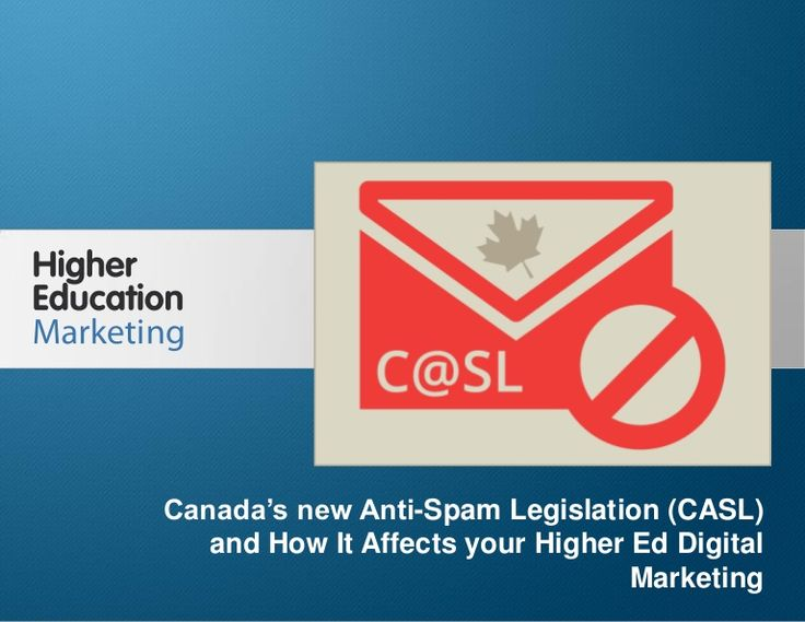 Canada's new Anti-Spam Legislation (CASL) and How It Affects your Higher Ed Digital Marketing Slide 1 Canada's new Anti-Spam Legislation (CA...