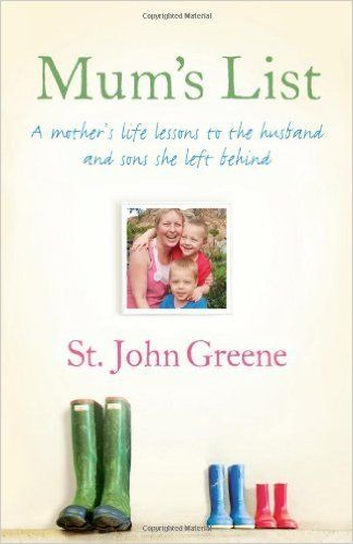 Mum's List: A Mother's Life Lessons to the Husband and Sons She Left Behind by St. John Greene (2012-06-05) By St. John Greene