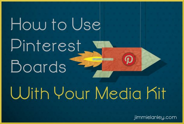 How To Use Pinterest to Complement Your Media Kit