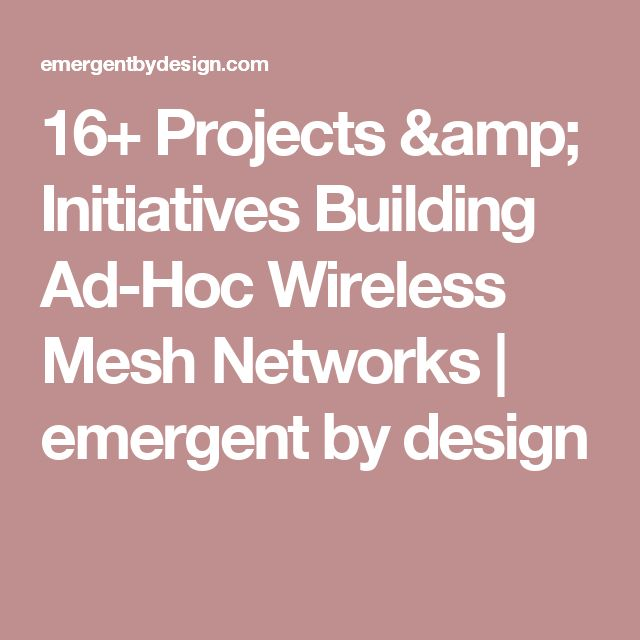 16+ Projects & Initiatives Building Ad-Hoc Wireless Mesh Networks | emergent by design