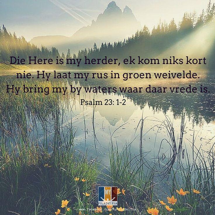 Die Here is my herder, ek kom niks kort nie.Hy laat my rus in groen weivelde. Hy bring my by waters waar daar vrede is. – Psalm 23: 1 & 2 -