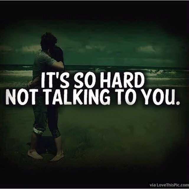 It Is So Hard Not Talking To You
