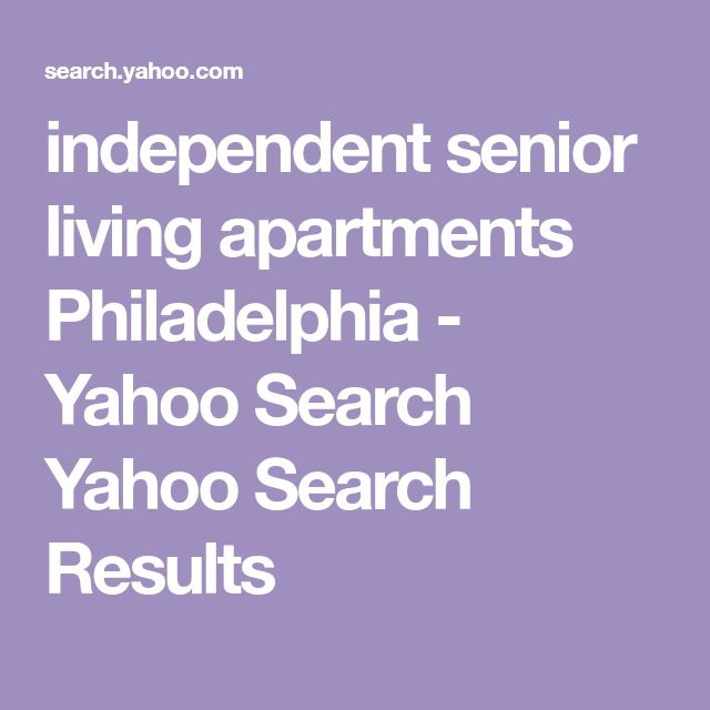independent senior living apartments Philadelphia - Yahoo Search Yahoo Search Results