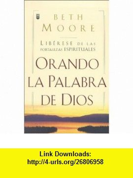 Oranda La Palabra de Dios Liberese de las Fortalezas Espirituales (Spanish Edition) (9780789900463) Beth Moore, Alejandro Las Sanchez, Christina Beigert Ehemann , ISBN-10: 0789900467  , ISBN-13: 978-0789900463 ,  , tutorials , pdf , ebook , torrent , downloads , rapidshare , filesonic , hotfile , megaupload , fileserve
