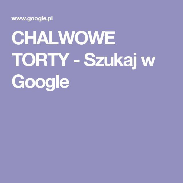 CHALWOWE TORTY - Szukaj w Google