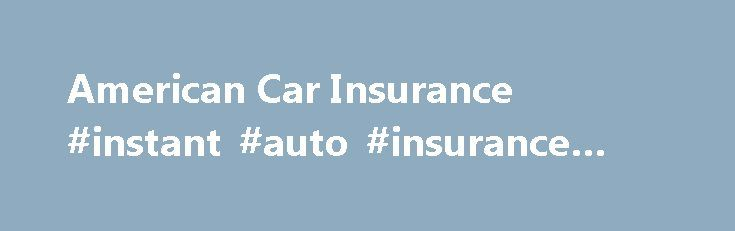 American Car Insurance #instant #auto #insurance #quotes http://insurance.remmont.com/american-car-insurance-instant-auto-insurance-quotes/  #vehicle insurance quote # American Car Insurance Get Cheaper Insurance for your American Car American cars can be hard to insure. At Adrian Flux, we're not afraid of the unusual, we love something a bit different, and we'll do everything in our power to get you the best American car insurance at a price you'll […]The post American Car Insurance…