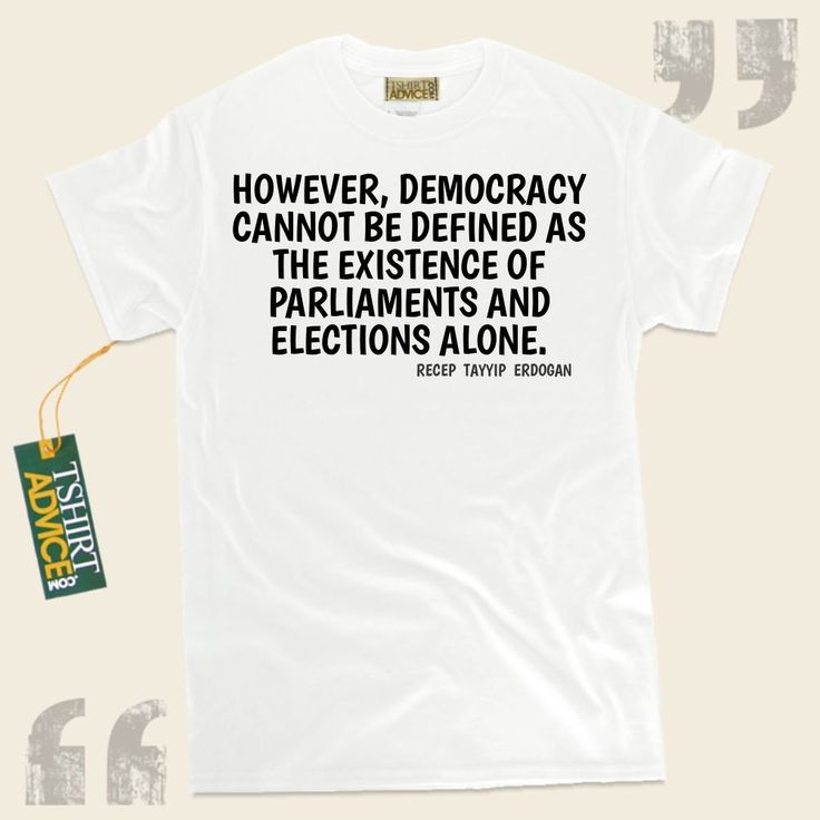 However, democracy cannot be defined as the existence of parliaments and elections alone.-Recep Tayyip Erdogan This excellent  quote tee shirt  does not ever go out of style. We recommend popular  saying tshirts ,  words of intelligence t shirts ,  philosophy t shirts , and also  literature tee... - http://www.tshirtadvice.com/recep-tayyip-erdogan-t-shirts-however-life-tshirts/
