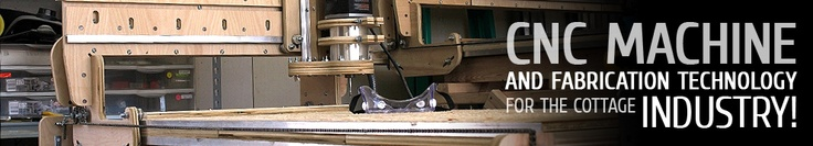 CNC Machine and Fabrication Technology for the Cottage Industry!