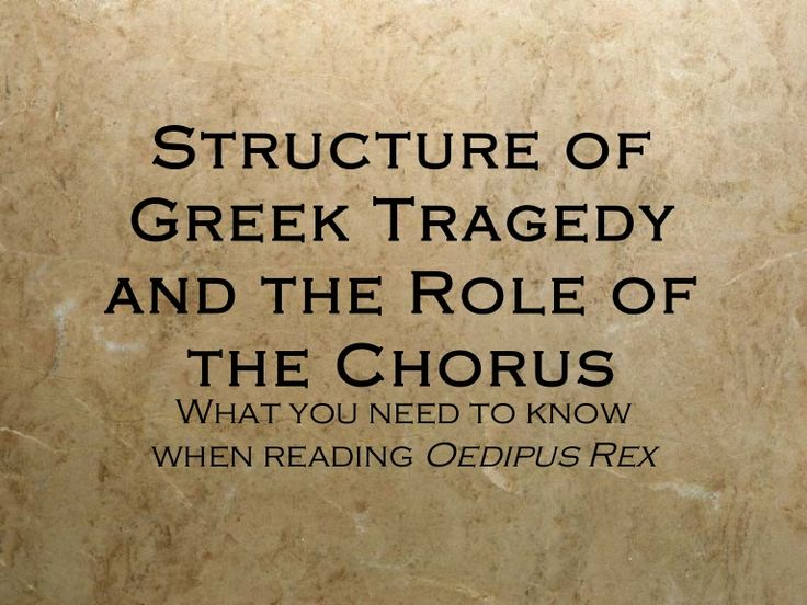 Structure of Greek Tragedyand the Role of  the Chorus  What you need to know when reading Oedipus Rex