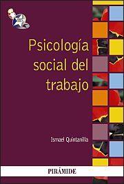Psicología social del trabajo / Ismael Quintanilla. --      Madrid : Pirámide, D.L. 2013 http://absysnet.bbtk.ull.es/cgi-bin/abnetopac01?TITN=496169