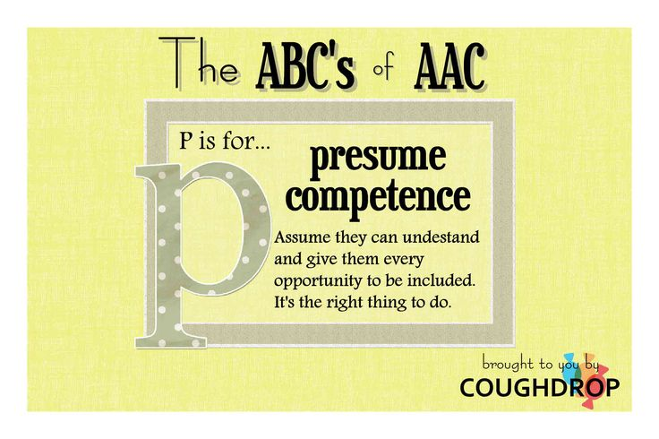 The ABCs of AAC P is for presume competence AAC\/Communication - presume vs assume