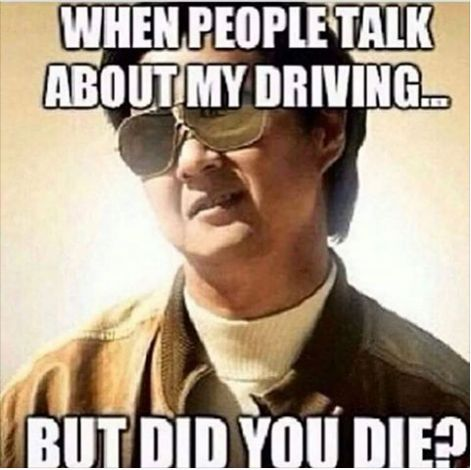 When people talk about my driving meme - http://jokideo.com/when-people-talk-about-my-driving-meme/