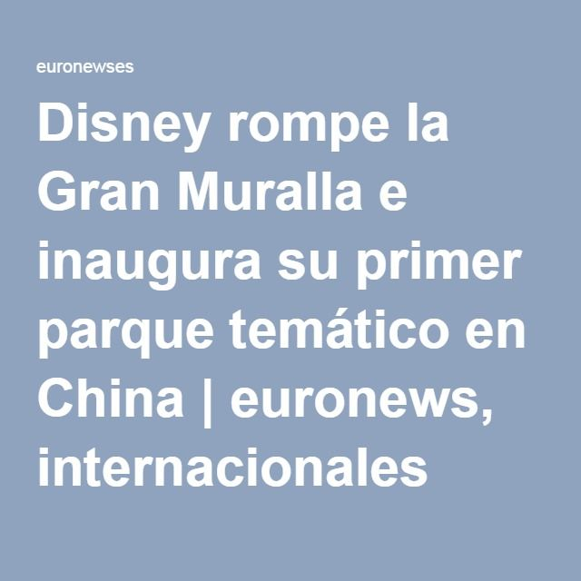 Disney rompe la Gran Muralla e inaugura su primer parque temático en China   euronews, internacionales