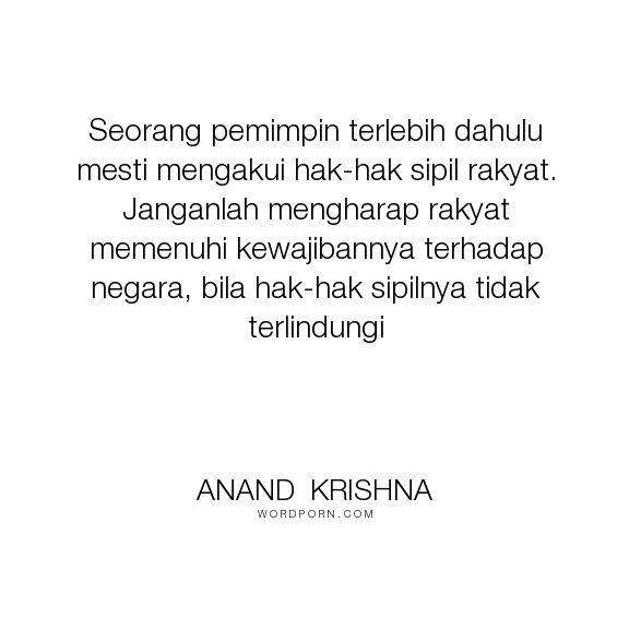 """Anand  Krishna - """"Seorang pemimpin terlebih dahulu mesti mengakui hak-hak sipil rakyat. Janganlah mengharap..."""". politics, justice, law, indonesia"""