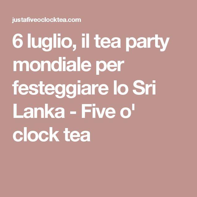 6 luglio, il tea party mondiale per festeggiare lo Sri Lanka - Five o' clock tea