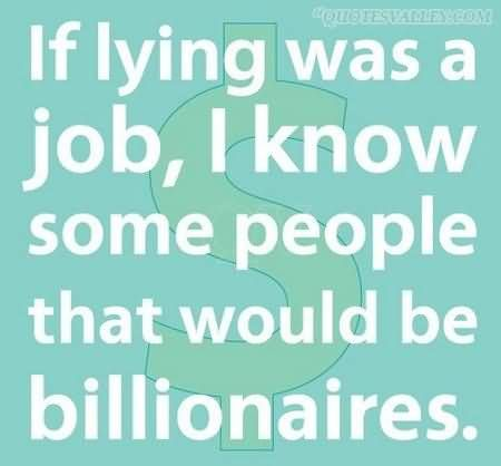 lying quotes - Google Search Sounds like so many people I know, including my EX