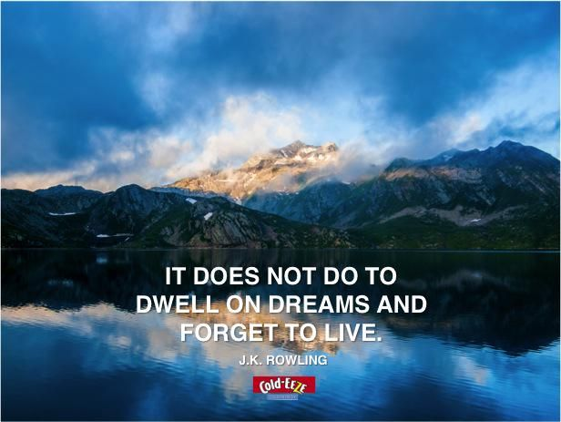 """Cold-EEZE on Twitter: """"""""It does not do to dwell on dreams and forget to live."""" - J.K. Rowling #MondayMotivation http://t.co/HjuliEsQ1Q"""""""