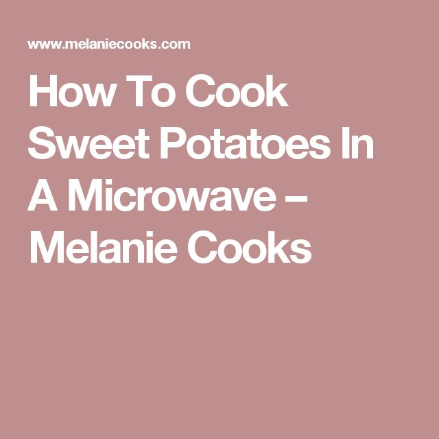 How To Cook Sweet Potatoes In A Microwave – Melanie Cooks