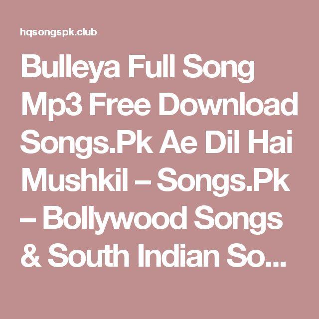 Bulleya Full Song Mp3 Free Download Songs.Pk Ae Dil Hai Mushkil – Songs.Pk – Bollywood Songs & South Indian Songs Mp3 Download
