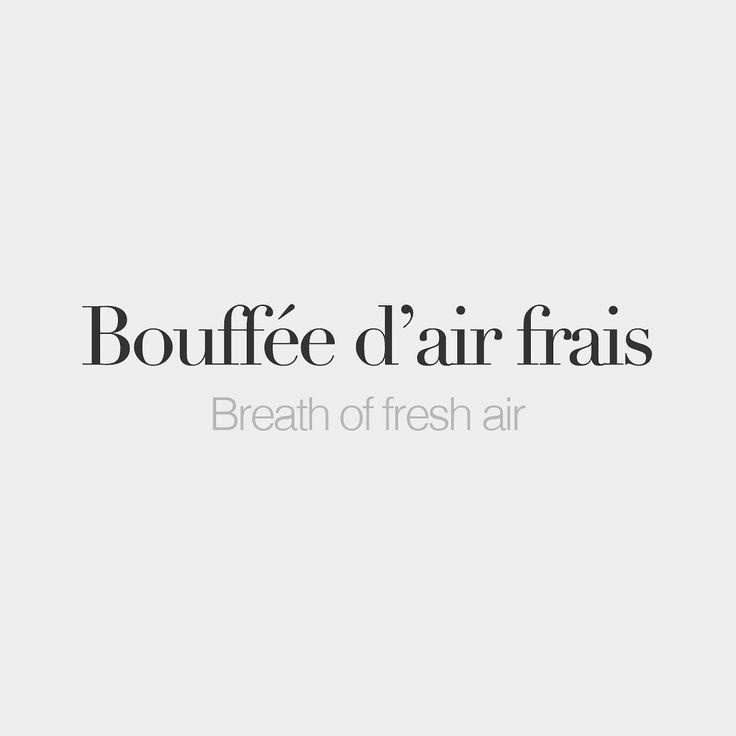 Bouffée d'air frais (feminine word) • Breath of fresh air • /bu.fe d‿ɛʁ fʁɛ/