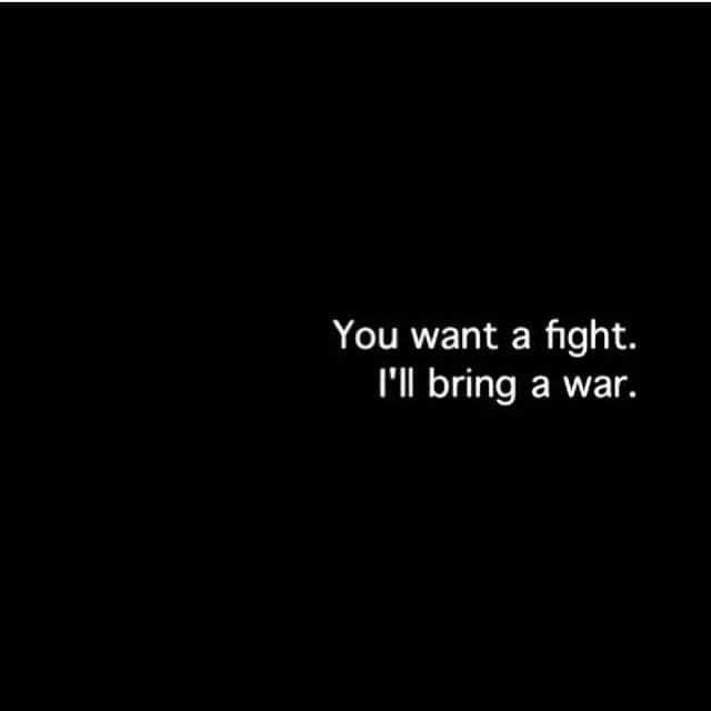 Tu quieres una pelea, yo traeré una guerra...