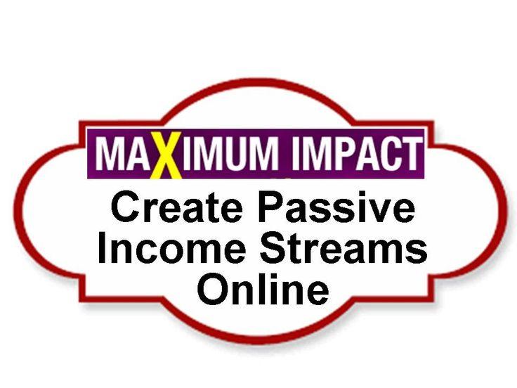 Create Passive Income Streams Online - Make Maximum Impact series