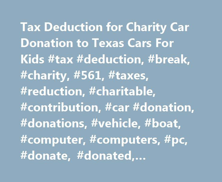 Tax Deduction for Charity Car Donation to Texas Cars For Kids #tax #deduction, #break, #charity, #561, #taxes, #reduction, #charitable, #contribution, #car #donation, #donations, #vehicle, #boat, #computer, #computers, #pc, #donate, #donated, #donation. http://namibia.remmont.com/tax-deduction-for-charity-car-donation-to-texas-cars-for-kids-tax-deduction-break-charity-561-taxes-reduction-charitable-contribution-car-donation-donations-vehicle-boat-com/  # DONATE YOUR CAR, CUT YOUR TAXES…
