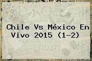 http://tecnoautos.com/wp-content/uploads/imagenes/tendencias/thumbs/chile-vs-mexico-en-vivo-2015-12.jpg Mexico Vs Chile 2015. Chile vs México en vivo 2015 (1-2), Enlaces, Imágenes, Videos y Tweets - http://tecnoautos.com/actualidad/mexico-vs-chile-2015-chile-vs-mexico-en-vivo-2015-12/
