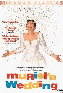 Muriel's Wedding - Muriel finds life in Porpoise Spit, Australia dull and spends her days alone in her room listening to Abba music and dreaming of her wedding day. Slight problem, Muriel has never had a date. Then she steals some money to go on a tropical vacation, meets a wacky friend, changes her name to Mariel, and turns her world upside down.