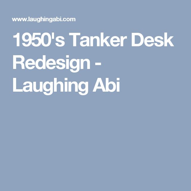 1950's Tanker Desk Redesign - Laughing Abi