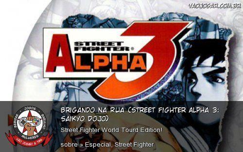 Brigando Na Rua (Street Fighter Alpha 3: Saikyo Dojo) - Street Fighter World Tourd Edition!